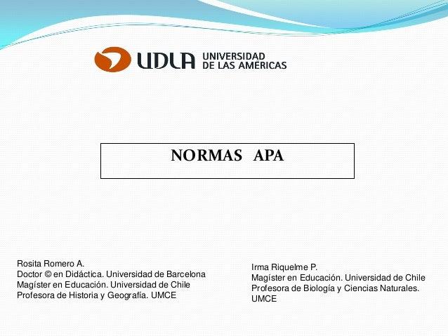 NORMAS APARosita Romero A.Doctor © en Didáctica. Universidad de BarcelonaMagíster en Educación. Universidad de ChileProfes...