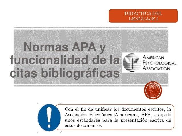 Normas APA y funcionalidad de la citas bibliográficas Con el fin de unificar los documentos escritos, la Asociación Psicol...