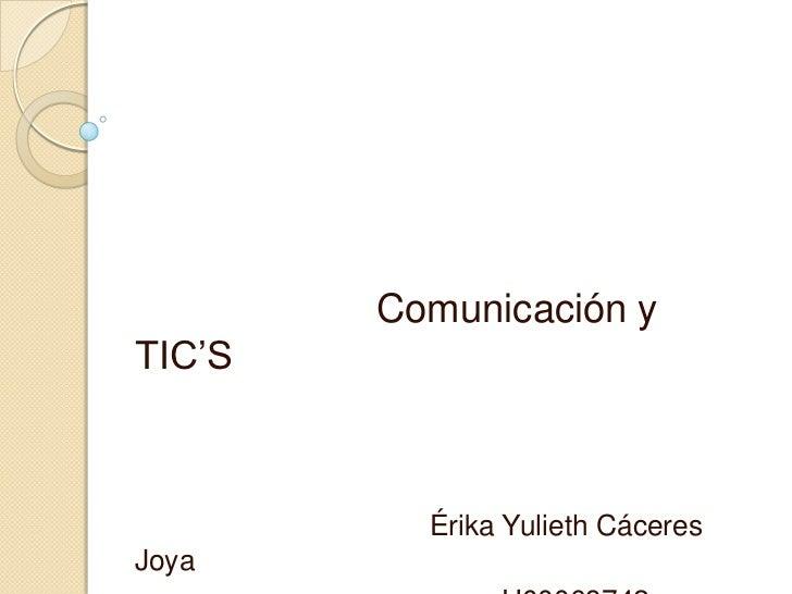 Comunicación yTIC'S          Érika Yulieth CáceresJoya