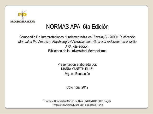 NORMAS APA 6ta Edición Compendio De Interpretaciones fundamentadas en Zavala, S. (2009). Publicación Manual of the America...