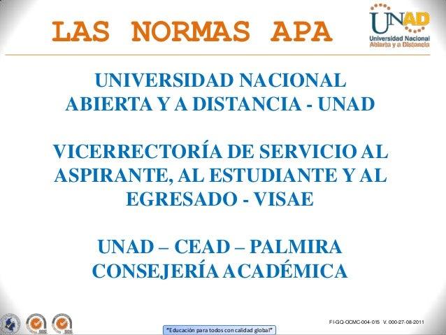 LAS NORMAS APA   UNIVERSIDAD NACIONAL ABIERTA Y A DISTANCIA - UNADVICERRECTORÍA DE SERVICIO ALASPIRANTE, AL ESTUDIANTE Y A...