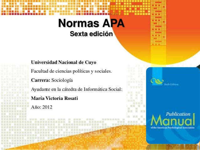 Normas APA                    Sexta ediciónUniversidad Nacional de CuyoFacultad de ciencias políticas y sociales.Carrera: ...