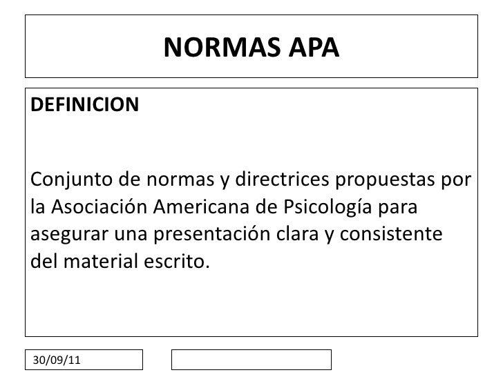 NORMAS APA DEFINICION Conjunto de normas y directrices propuestas por la Asociación Americana de Psicología para asegurar ...