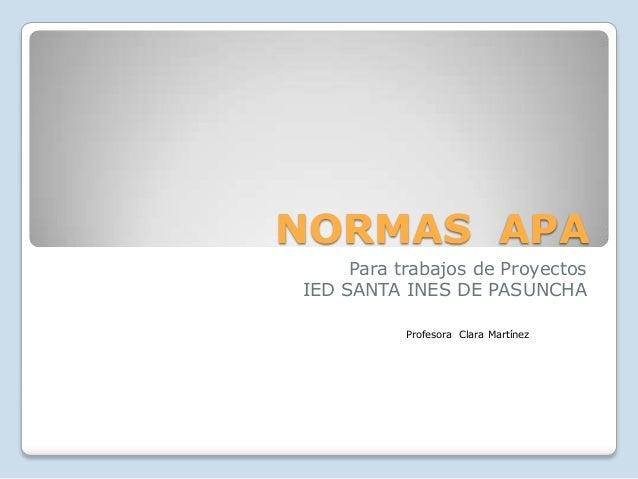 NORMAS APA Para trabajos de Proyectos IED SANTA INES DE PASUNCHA Profesora Clara Martínez
