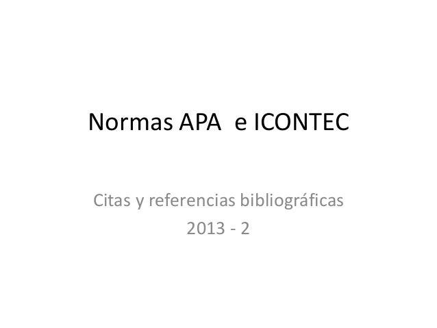 Normas APA e ICONTEC Citas y referencias bibliográficas 2013 - 2