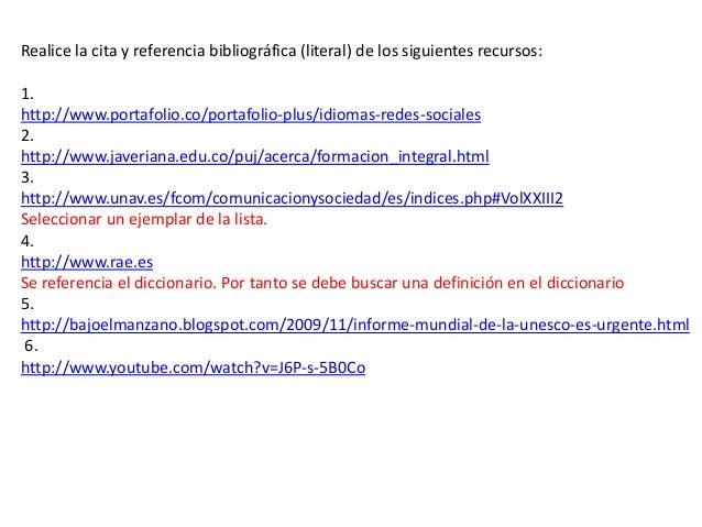 Realice la cita y referencia bibliográfica (literal) de los siguientes recursos: 1. http://www.portafolio.co/portafolio-pl...