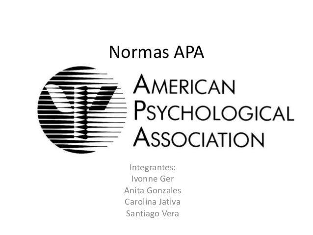 Normas APA Integrantes: Ivonne Ger Anita Gonzales Carolina Jativa Santiago Vera