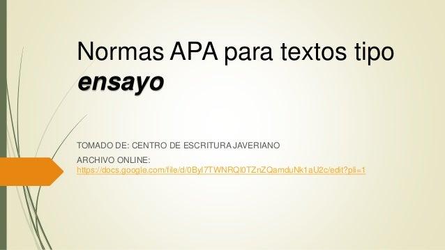 Normas APA para textos tipo ensayo TOMADO DE: CENTRO DE ESCRITURA JAVERIANO ARCHIVO ONLINE: https://docs.google.com/file/d...