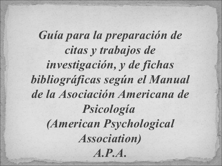 Guía para la preparación de citas y trabajos de investigación, y de fichas bibliográficas según el Manual de la Asociación...