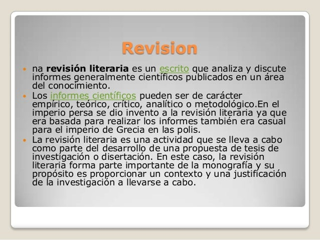 Revision na revisión literaria es un escrito que analiza y discuteinformes generalmente científicos publicados en un área...