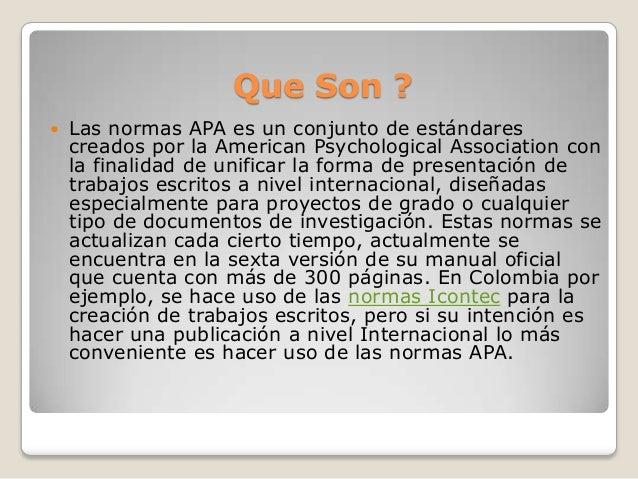 Que Son ? Las normas APA es un conjunto de estándarescreados por la American Psychological Association conla finalidad de...