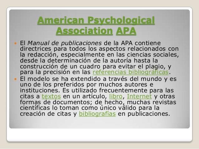 American PsychologicalAssociation APA El Manual de publicaciones de la APA contienedirectrices para todos los aspectos re...