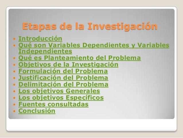 Etapas de la Investigación Introducción Qué son Variables Dependientes y VariablesIndependientes Qué es Planteamiento d...