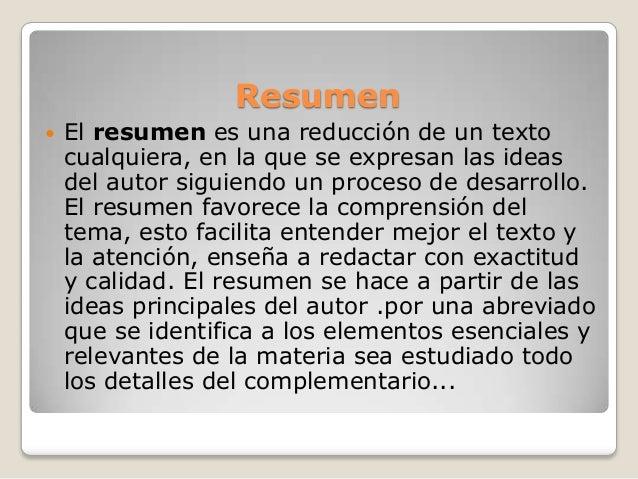 Resumen El resumen es una reducción de un textocualquiera, en la que se expresan las ideasdel autor siguiendo un proceso ...