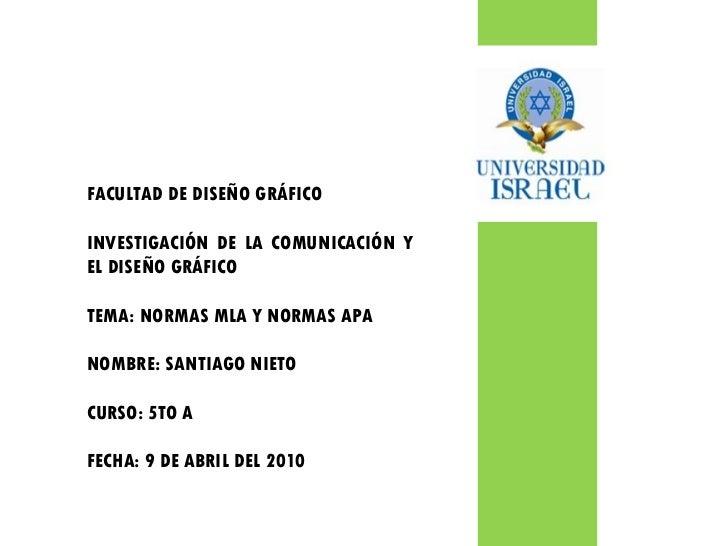 FACULTAD DE DISEÑO GRÁFICO INVESTIGACIÓN DE LA COMUNICACIÓN Y EL DISEÑO GRÁFICO TEMA: NORMAS MLA Y NORMAS APA NOMBRE: SANT...