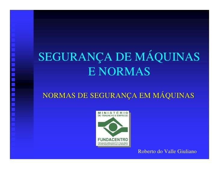 SEGURANÇA DE MÁQUINAS      E NORMASNORMAS DE SEGURANÇA EM MÁQUINAS                   Roberto do Valle Giuliano