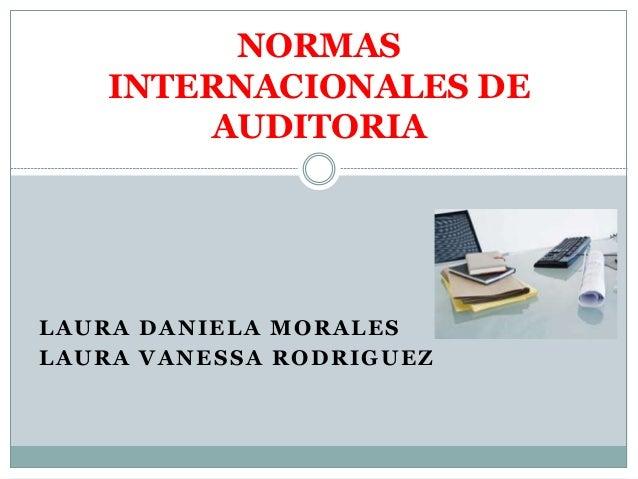 NORMAS  INTERNACIONALES DE  AUDITORIA  LAURA DANIELA MORALES  LAURA VANESSA RODRIGUEZ