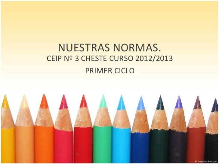 NUESTRAS NORMAS.CEIP Nº 3 CHESTE CURSO 2012/2013           PRIMER CICLO