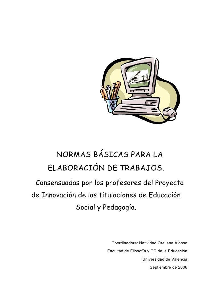 NORMAS BÁSICAS PARA LA     ELABORACIÓN DE TRABAJOS. Consensuadas por los profesores del Proyectode Innovación de las titul...