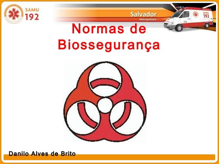 Normas de               BiossegurançaDanilo Alves de Brito