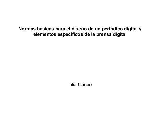 Normas básicas para el diseño de un periódico digital y elementos específicos de la prensa digital Lilia Carpio