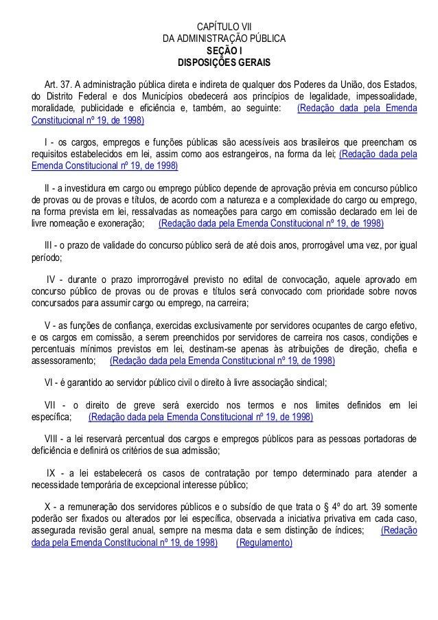 CAPÍTULO VII DA ADMINISTRAÇÃO PÚBLICA SEÇÃO I DISPOSIÇÕES GERAIS Art. 37. A administração pública direta e indireta de qua...