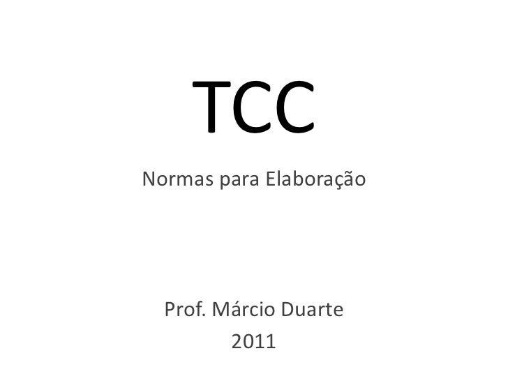TCC<br />NormasparaElaboração<br />Prof. Márcio Duarte<br />2011<br />