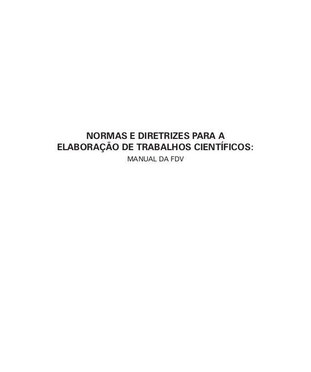 NORMAS E DIRETRIZES PARA A  ELABORAÇÃO DE TRABALHOS CIENTÍFICOS:  MANUAL DA FDV
