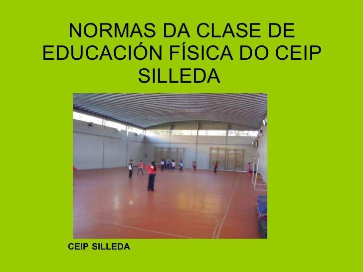 NORMAS DA CLASE DE EDUCACIÓN FÍSICA DO CEIP SILLEDA  CEIP SILLEDA