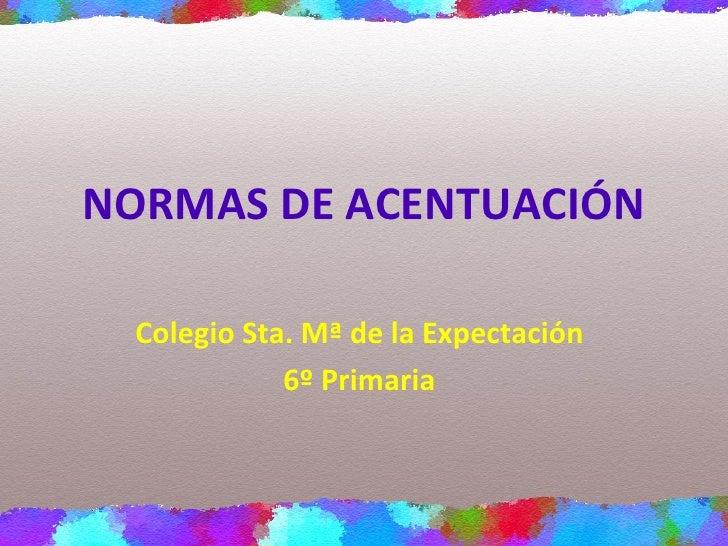 NORMAS DE ACENTUACIÓN Colegio Sta. Mª de la Expectación 6º Primaria