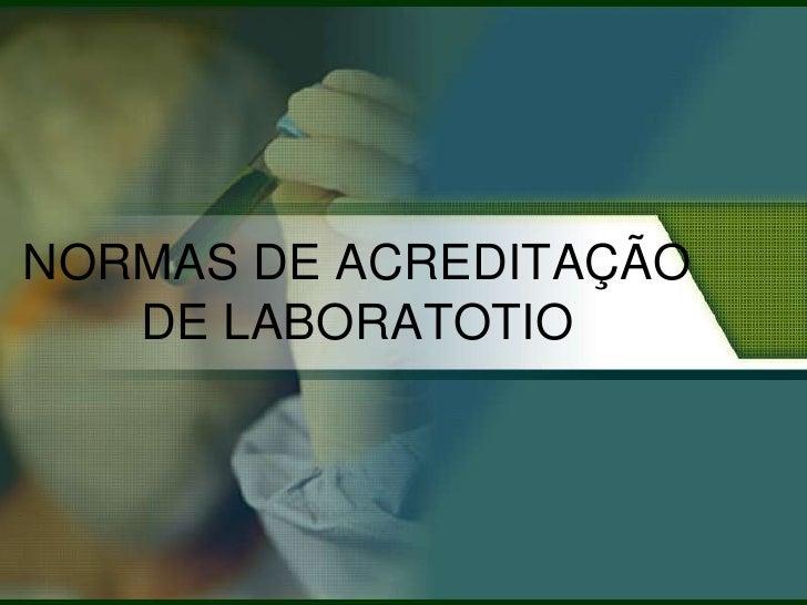 NORMAS DE ACREDITAÇÃO DE LABORATOTIO<br />