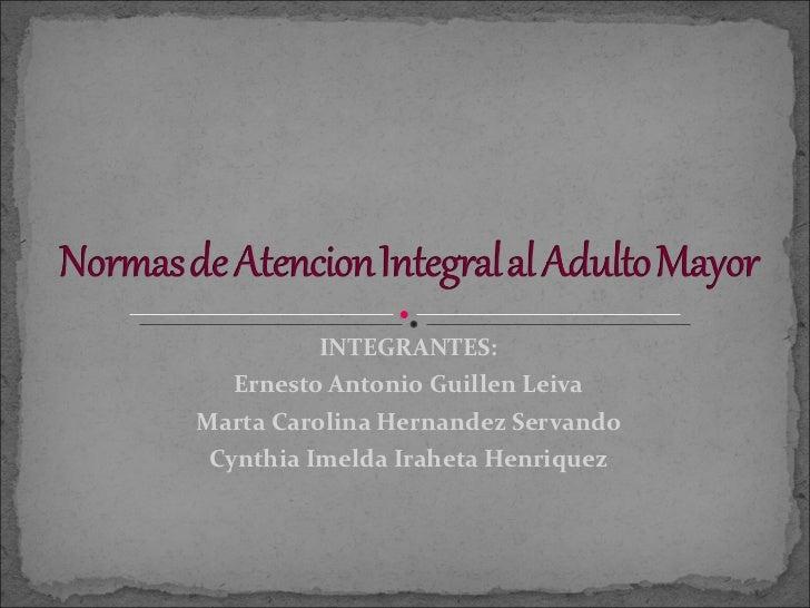 INTEGRANTES: Ernesto Antonio Guillen Leiva Marta Carolina Hernandez Servando Cynthia Imelda Iraheta Henriquez