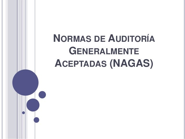 NORMAS DE AUDITORÍA GENERALMENTE ACEPTADAS (NAGAS)