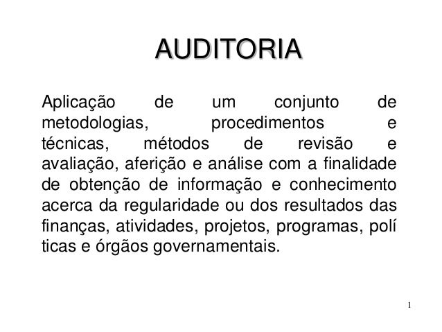 AUDITORIAAplicação       de     um       conjunto    demetodologias,          procedimentos         etécnicas,     métodos...