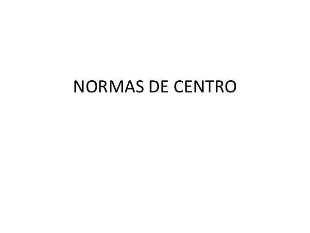 NORMAS DE CENTRO