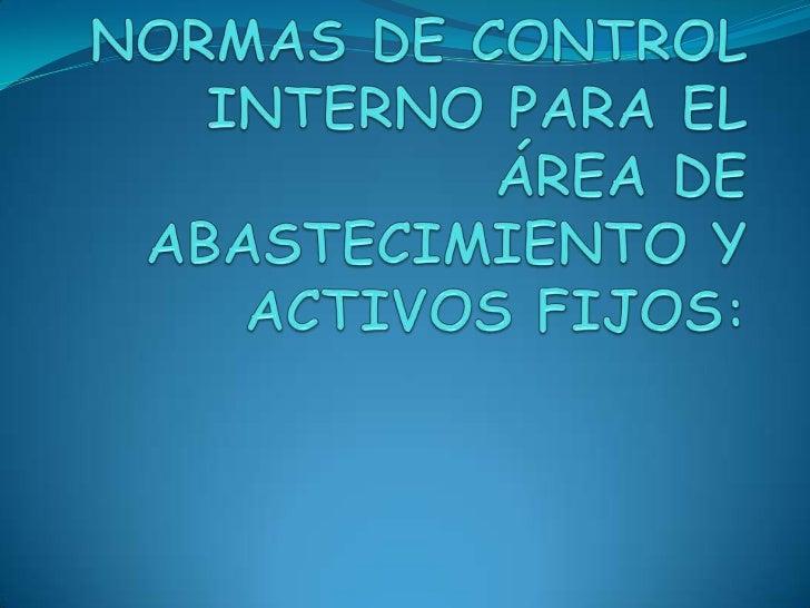 INTRODUCCIÓN Estas normas describen los controles internos másimportantes que son requeridos para el funcionamientodel pro...