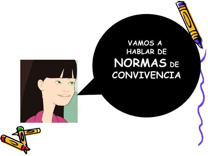 VAMOS A  HABLAR DE NORMAS  DE  CONVIVENCIA