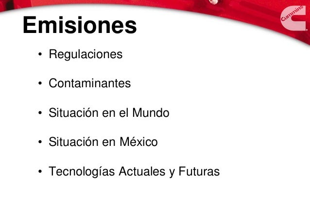 Emisiones • Regulaciones • Contaminantes • Situación en el Mundo • Situación en México • Tecnologías Actuales y Futuras
