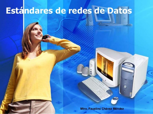 Estándares de redes de Datos Mtro. Faustino Chávez Méndez