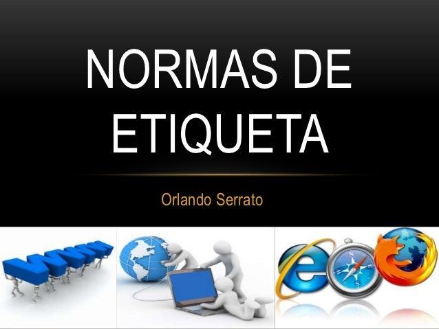 NORMAS DE ETIQUETA  Orlando Serrato