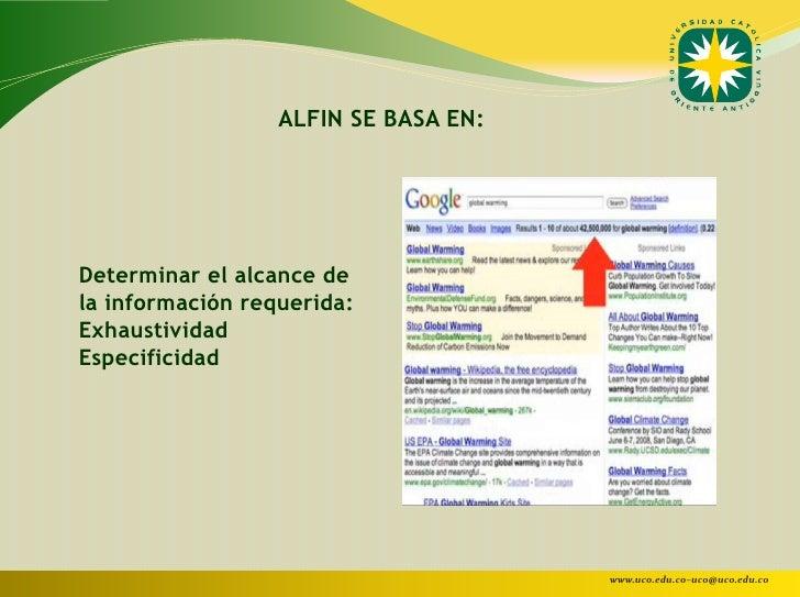 ALFIN SE BASA EN:Determinar el alcance dela información requerida:ExhaustividadEspecificidad                              ...