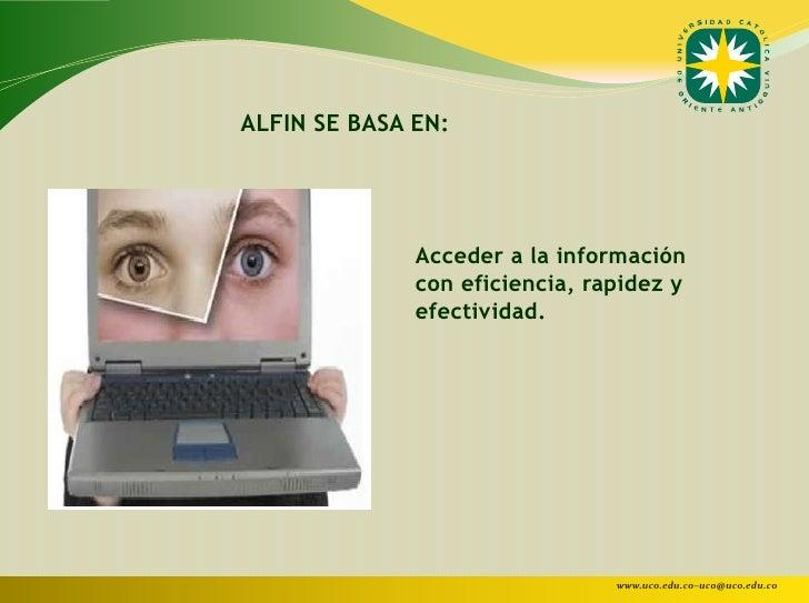 ALFIN SE BASA EN:              Acceder a la información              con eficiencia, rapidez y              efectividad.  ...