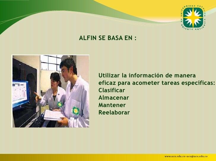 ALFIN SE BASA EN :      Utilizar la información de manera      eficaz para acometer tareas específicas:      Clasificar   ...
