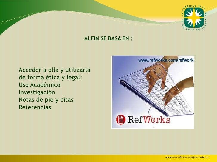 ALFIN SE BASA EN :Acceder a ella y utilizarlade forma ética y legal:Uso AcadémicoInvestigaciónNotas de pie y citasReferenc...
