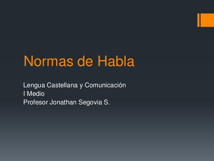 Normas de Habla<br />Lengua Castellana y Comunicación<br />I Medio<br />Profesor Jonathan Segovia S.<br />