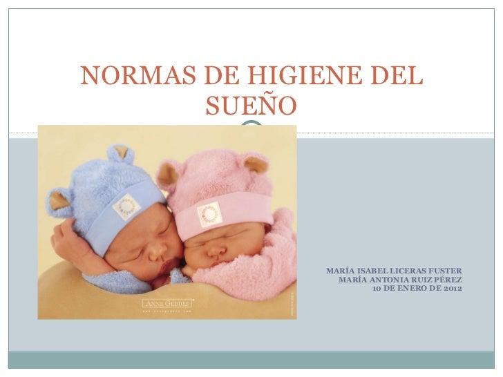 MARÍA ISABEL LICERAS FUSTER MARÍA ANTONIA RUIZ PÉREZ 10 DE ENERO DE 2012 NORMAS DE HIGIENE DEL SUEÑO