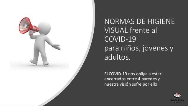 NORMAS DE HIGIENE VISUAL frente al COVID-19 para niños, jóvenes y adultos. El COVID-19 nos obliga a estar encerrados entre...