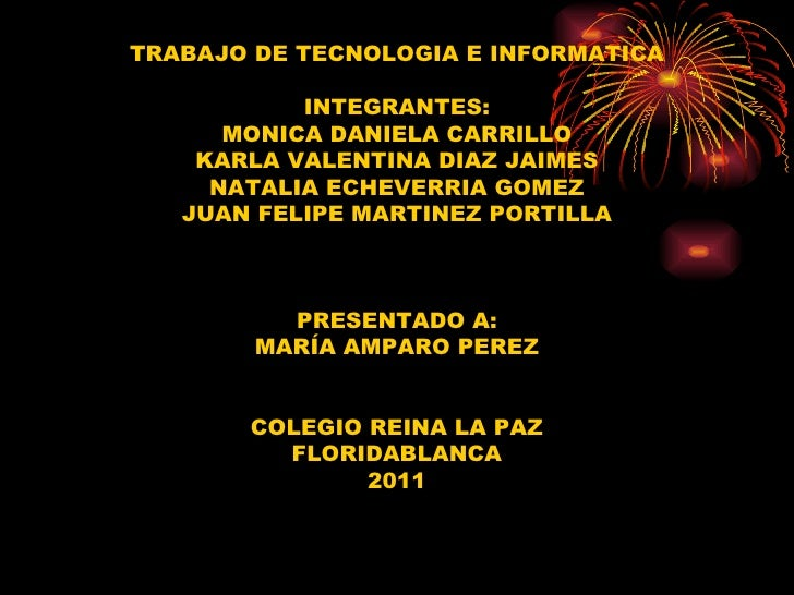 TRABAJO DE TECNOLOGIA E INFORMATICA           INTEGRANTES:      MONICA DANIELA CARRILLO    KARLA VALENTINA DIAZ JAIMES    ...