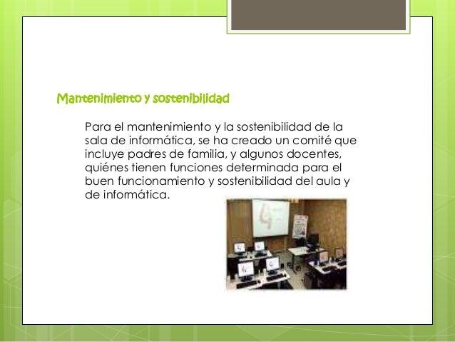 Mantenimiento y sostenibilidadPara el mantenimiento y la sostenibilidad de lasala de informática, se ha creado un comité q...