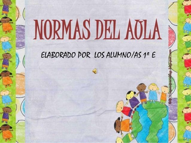 NORMAS DEL AULA ELABORADO POR LOS ALUMNO/AS 1º E